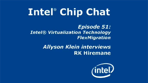 Intel VT FlexMigration – Intel Chip Chat – Episode 51