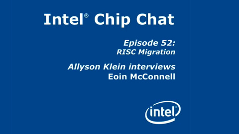 RISC Migration – Intel Chip Chat – Episode 52