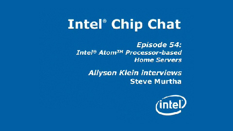Intel Atom Processor-based Home Servers – Intel Chip Chat – Episode 54