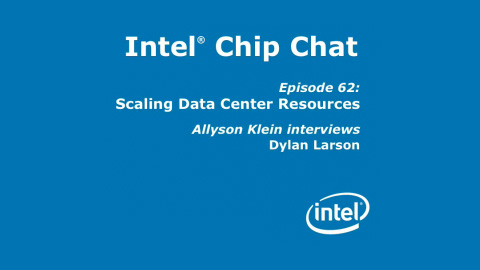 Scaling Data Center Resources – Intel Chip Chat – Episode 62