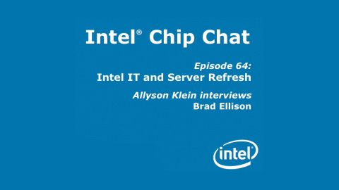 Intel IT and Server Refresh – Intel Chip Chat – Episode 64