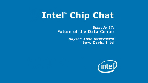 Future of the Data Center &#8211; Intel Chip Chat &#8211; Episode 67