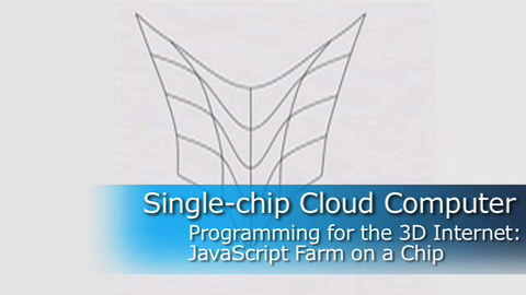 Single-chip Cloud Computer – Programming for the 3D Internet: JavaScript Farm on a Chip