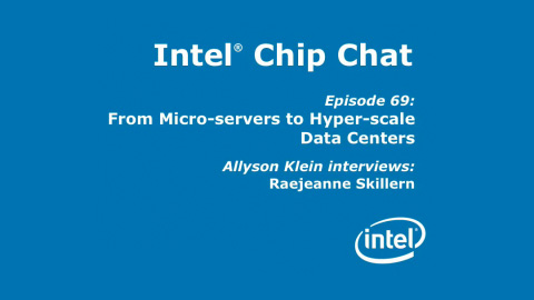 From Micro-servers to Hyper-scale – Intel Chip Chat – Episode 69