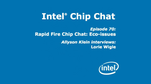 Rapid Fire Chip Chat: Eco-issues – Intel Chip Chat – Episode 70