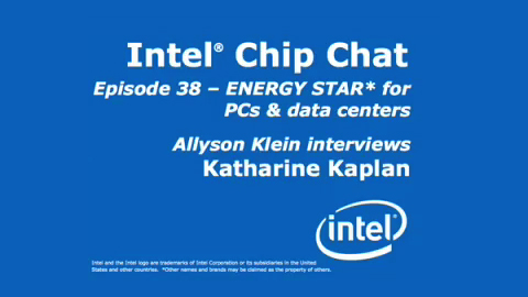 ENERGY STAR* for PCs & data centers – Intel Chip Chat – Episode 38