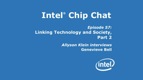 Linking Technology and Society II – Intel Chip Chat – Episode 57